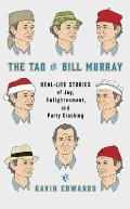 Tao of Bill Murray Real Life Stories of Joy Enlightenment & Party Crashing