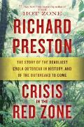 Crisis in the Red Zone The Story of the Deadliest Ebola Outbreak in History & of the Outbreaks to Come