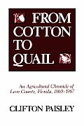 From Cotton to Quail: An Agricultural Chronicle of Leon County, Florida, 1860-1967