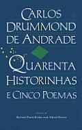 Carlos Drummond de Andrade: Quarenta Historinhas: E Cinco Poemas
