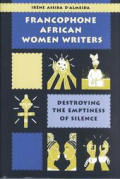 Francophone African Women Writers: Destroying the Emptiness of Silence