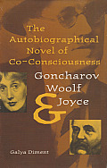 The Autobiographical Novel of Co-Consciousness: Goncharov, Woolf, and Joyce