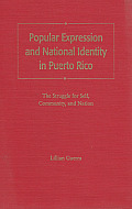 Popular Expression and National Identity in Puerto Rico: The Struggle for Self, Community, and Nation