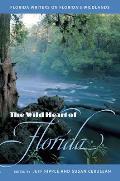 The Wild Heart of Florida: Florida Writers on Florida's Wildlands
