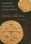 Spanish Colonial Gold Coins in the Florida Collection (Florida Heritage Series)