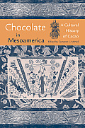 Chocolate In Mesoamerica A Cultural History Of Cacao