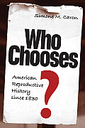 Who Chooses?: American Reproductive History Since 1830