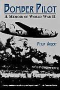 Bomber Pilot: A Memoir of World War II a Memoir of World War II