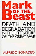 Mark of the Beast: Death and Degradation in the Literature of the Great War
