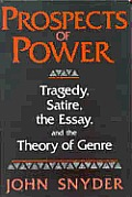 Prospects of Power: Tragedy, Satire, the Essay, and the Theory of Genre