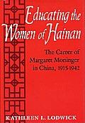Educating the Women of Hainan: The Career of Margaret Moninger in China, 1915-1942