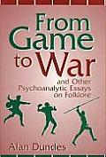 From Game to War & Other Psychoanalytic Essays on Folklore