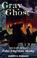 Gray Ghost The Life of Col John Singleton Mosby