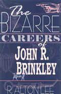 The Bizarre Careers of John R. Brinkley