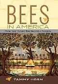 Bees in America How the Honey Bee Shaped a Nation