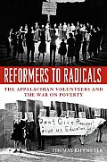 Reformers To Radicals The Appalachian Volunteers & The War On Poverty