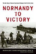 Normandy to Victory: The War Diary of General Courtney H. Hodges and the First U.S. Army