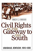 Civil Rights in the Gateway to the South: Louisville, Kentucky, 1945-1980
