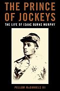 The Prince of Jockeys: The Life of Isaac Burns Murphy