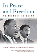 In Peace & Freedom My Journey in Selma
