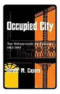 Occupied City: New Orleans Under the Federals 1862--1865