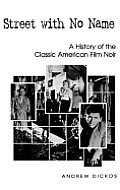 Street with No Name: A History of the Classic American Film Noir