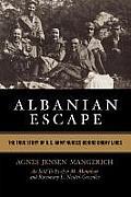 Albanian Escape The True Story of U S Army Nurses Behind Enemy Lines