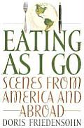 Eating as I Go: Scenes from America and Abroad