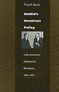 Dublin's American Policy: Irish-American Diplomatic Relations, 1945-1952