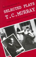 Irish Drama Selections #10: Selected Plays of T.C. Murray