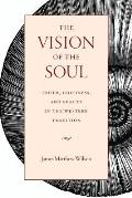 Vision of the Soul Truth Beauty & Goodness in the Western Tradition