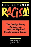 Enlightened Racism The Cosby Show Audiences & the Myth of the American Dream