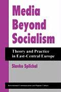Media Beyond Socialism Theory & Practice in East Central Europe