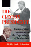 Clinton Presidency Campaigning Governing & the Psychology of Leadership
