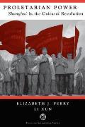 Proletarian Power: Shanghai In The Cultural Revolution