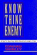 Know Thine Enemy A Spys Journey Into Revolutionary Iran