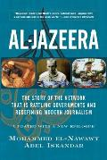 Al-Jazeera: The Story of the Network That Is Rattling Governments and Redefining Modern Journalism