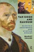Van Gogh And Gauguin: Electric Arguments And Utopian Dreams