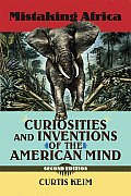 Mistaking Africa Curiosities & Inventions of the American Mind