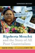 Rigoberta Menchu and the Story of All Poor Guatemalans: New Foreword by Elizabeth Burgos