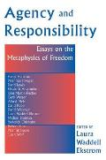 Agency And Responsiblity: Essays On The Metaphysics Of Freedom