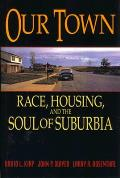 Our Town Race Housing & the Soul of Suburbia