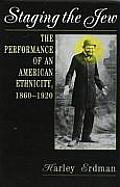 Staging the Jew The Performance of an American Ethnicity 1860 1920