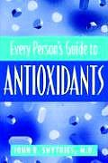 Every Person's Guide to Antioxidants