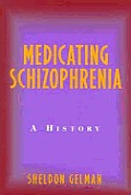 Medicating Schizophrenia A History