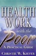 Health Work with the Poor A Practical Guide