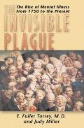 Invisible Plague The Rise of Mental Illness from 1750 to the Present