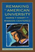 Remaking the American University Market Smart & Mission Centered