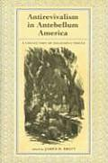Antirevivalism in Antebellum America A Collection of Religious Voices