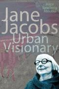 Jane Jacobs Urban Visionary